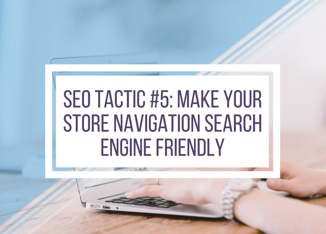 SEO Tactic #5: Make your store navigation search engine friendly