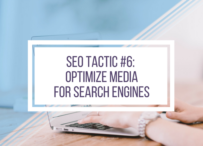SEO Tactic #6: Optimize Media for Search Engines
